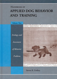 Handbook of Applied Dog Behavior and Training, Vol. 2: Etiology and Assessment of Behavior Problems 05101041370