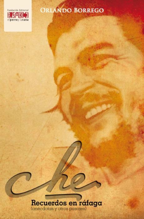 Che, recuerdo en rafaga. Orlando Borrego Che_recuerdos_en_rafaga