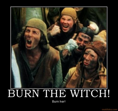 I' officially slick starting today 338-1003221044-burn-the-witch-burn-witch-kill-monty-python-demotivational-poster-1223816026