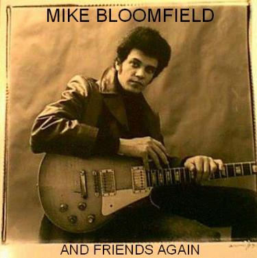Ce que vous écoutez  là tout de suite - Page 22 Mike-bloomfield-and-friends-again