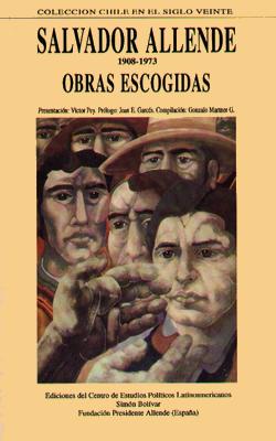"""""""Obras escogidas de Salvador Allende"""" - complilación de Gonzalo Martner - año 1992 - se leen on line Port"""