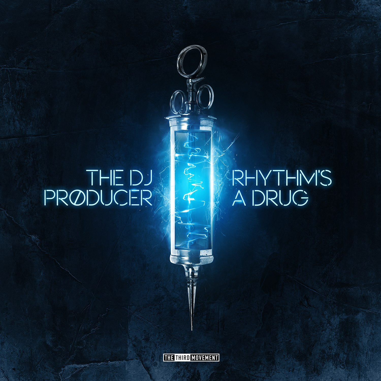 The DJ Producer - Rhythm's A Drug [THE THIRD MOVEMENT] T3RDM0270