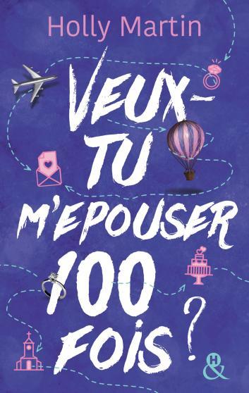 100 proposals - Tome 1 : Veux-tu m'épouser... 100 fois de Holly Martin 9782280279062