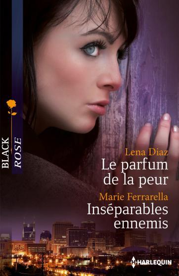 Le parfum de la peur de Lena Diaz / Inséparables ennemis de Marie Ferrarella 9782280308489