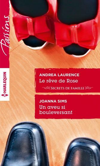 Le rêve de Rose d'Andrea Laurence / Un aveu si bouleversant de Joanna Sims 9782280329804