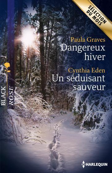 Dangereux hiver de Paula Graves / Un séduisant sauveur de Cynthia Eden 9782280330237