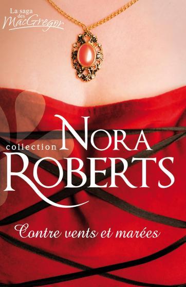 La saga des MacGregor Tome 11: Contre vents et marées de Nora Roberts 9782280349529