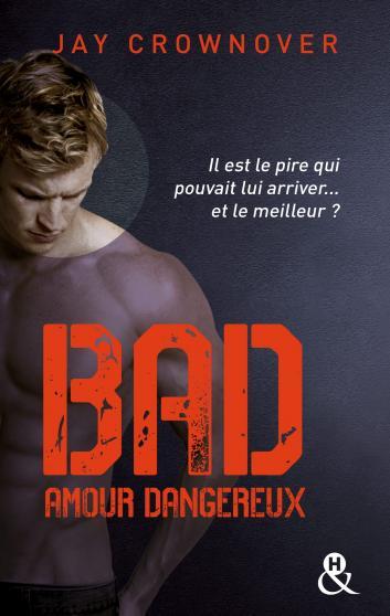 Bad - Tome 2 : Amour dangereux de Jay Crownover 9782280352543