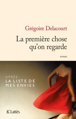 DELACOURT Grégoire - La première chose qu'on regarde 9782709642866-G