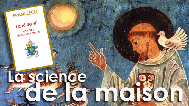 Citation 15 pape François/Sujet/ L'encyclique Laudato si/ Laudato-si-l-ecologie-comme-science-de-la-maison-de-la-famille-humaine_visuel