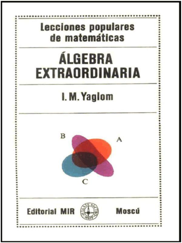 Álgebra extraordinaria - I. M. Yaglom - Editorial MIR - Lecciones populares de matemáticas Portada