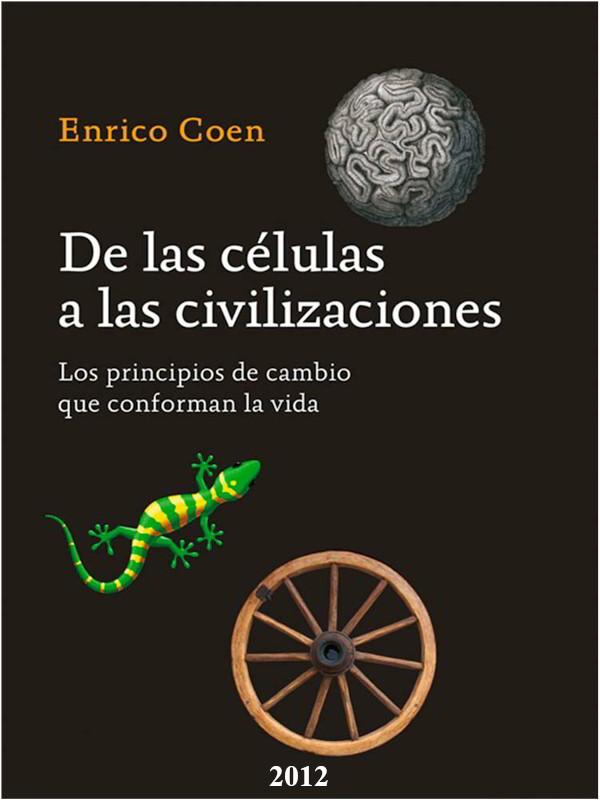 De las células a las civilizaciones - Enrico Coen - año 2012 - varios formatos digitales Portada