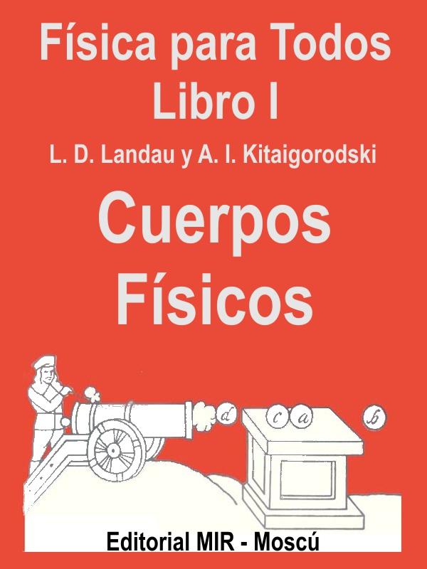 Física para Todos - libro I – Cuerpos Físicos - L. D. Landau y A. I. Kitaigorodski - Editorial MIR - varios formatos Portada