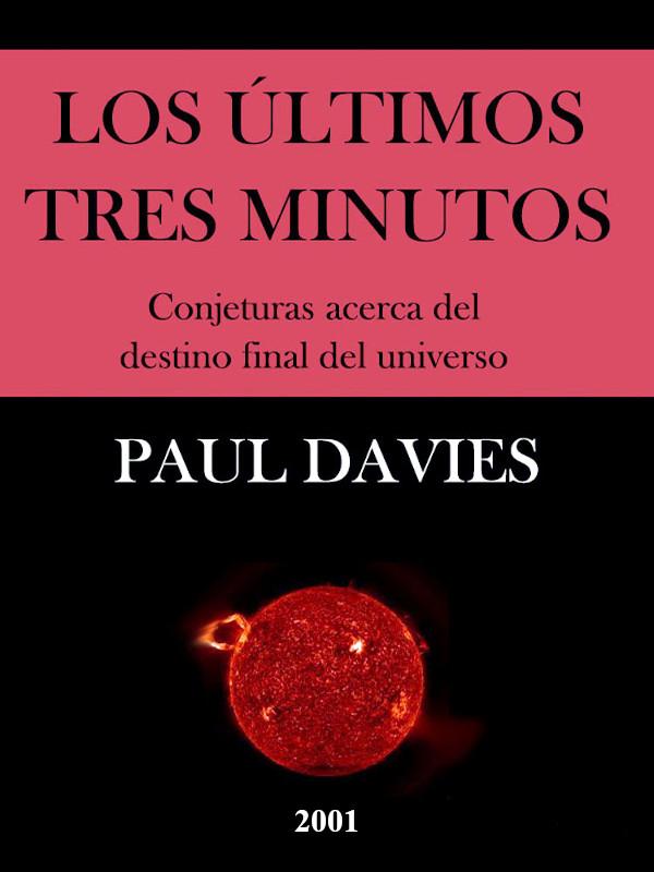"""""""Los últimos tres minutos (Conjeturas acerca del destino final del Universo)"""" - libro de Paul Davies - año 1994 (en castellano en 2001) Portada"""