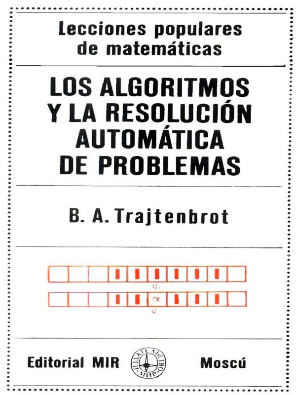 Los algoritmos y la resolución automática de problemas - Boris Avraamovich Trajtenbrot - Lecciones populares de matemáticas - Editorial Mir - varios formatos digitales Portada