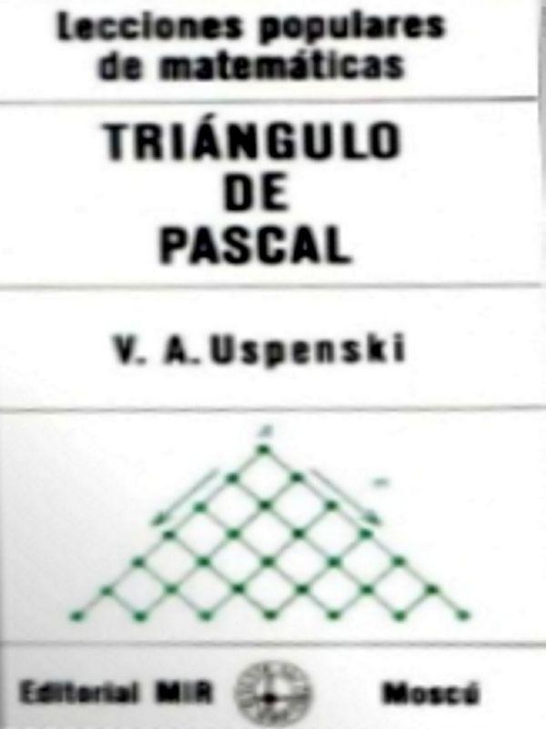 Triángulo de Pascal - libro de V. A. Uspenski  publicado por Editorial MIR, Moscú – serie lecciones populares de Matemáticas - formato pdf Portada