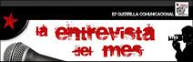 """""""La entrevista del mes"""" - blog en el que el 15 de cada mes se publica una entrevista en vídeo realizada por La Guerrilla Comunicacional a distintos personajes de la actualidad política  La-entrevistagalleta%20BLOG"""