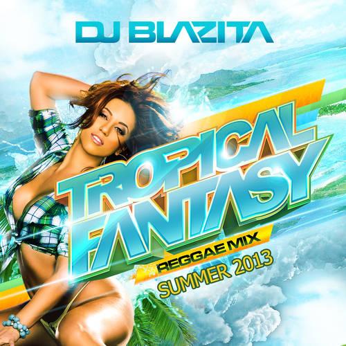 Dj Blazita - Tropical Fantasy Reggae Mix Summer - june 2013 Tropicalfantasyreggae2013