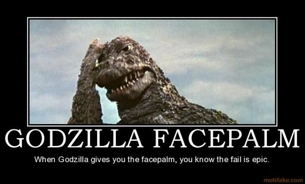 Competidor al punto versus deportista de contacto - Página 2 1108845-godzilla_facepalm_godzilla_facepalm_face_palm_epic_fail_demotivational_poster_1245384435_super