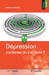 Dépression : s'enfermer ou s'en sortir ?  Auteur(s) : Antoine Pelissolo, Inserm  9791090685437-165x250