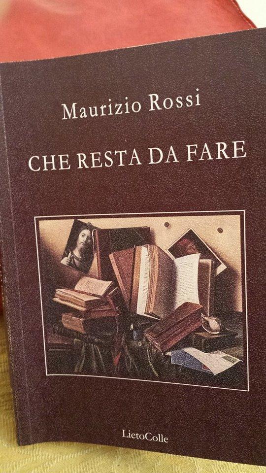 """Esce la raccolta di poesie di Maurizio Rossi """"Che resta da fare"""" edita da LietoColle 14-07-02816-1"""