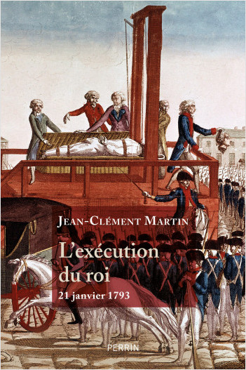"""""""L'exécution du roi - 21 janvier 1793"""" par Jean-Clément Martin 9782262069889ORI"""