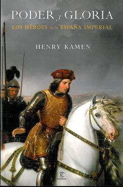 Poder y Gloria. Los héroes de la España Imperial. Henry Kamen Poderygloria