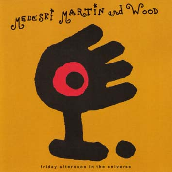 Martin, Medeski & Wood - Page 2 Medeski_Martin_and_Wood-Friday_Afternoon_In_The_Universe_b