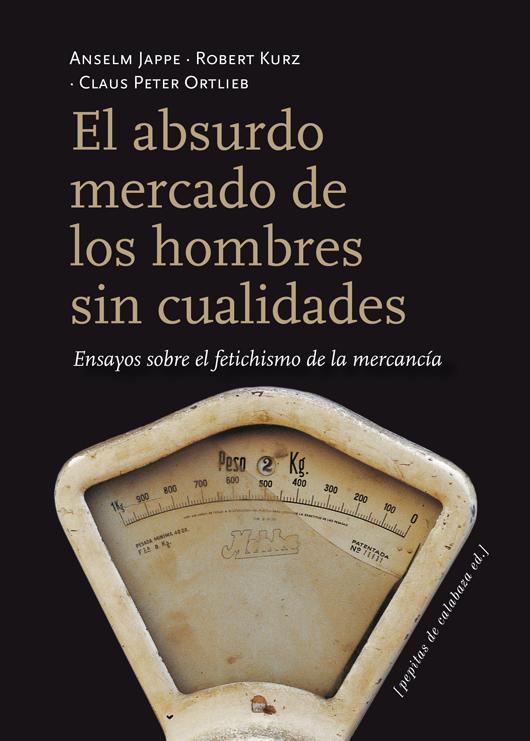 De la «crítica del valor» o Wertkritik [bibliografía, información, artículos y más] El-absurdo-mercado-de-los-hombres-sin-cualidades-xl