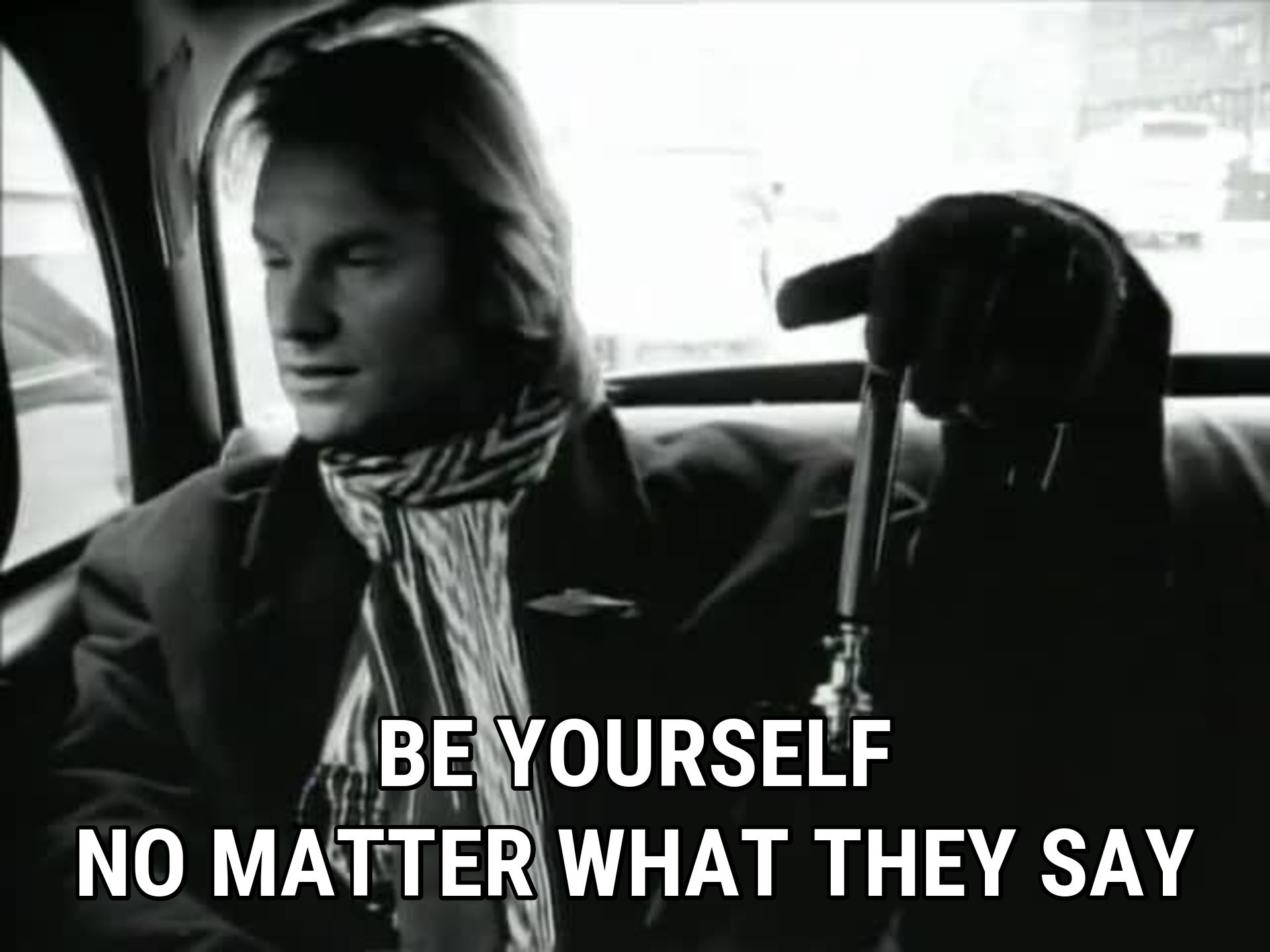 [Jeu] Association d'images - Page 20 376498-sting-be-yourself-no-matter-what-they-say