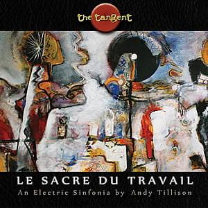 ¿AHORA ESCUCHAS? : Rock progresivo/Sinfonico/Afines - Página 3 The-Tangent-Le-Sacre-du-Travail