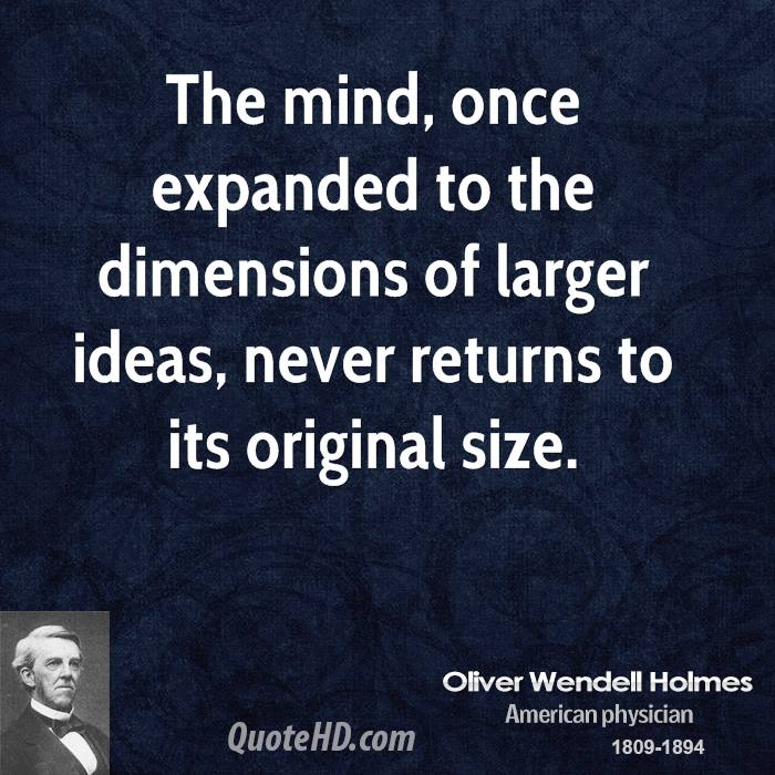 You Can Expand Your Reach Oliver-wendell-holmes-writer-the-mind-once-expanded-to-the-dimensions