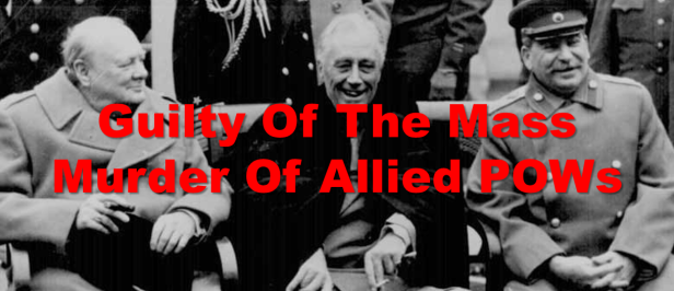 Victims of Yalta: Stalin, Churchill & FDR Were Guilty Of The Mass Murder Of Millions Of Allied POWs Allied-guilt1