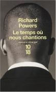 [Powers, Richard]  Le temps où nous chantions 9782264041449