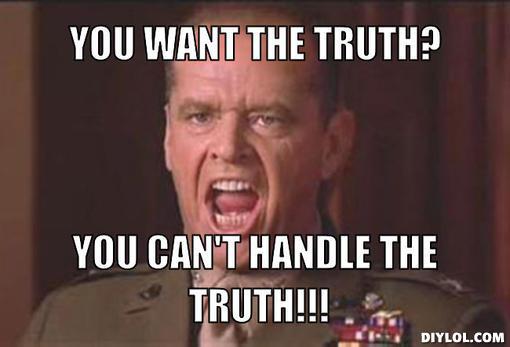 Mensagem a todos aqueles que sabendo a verdade sobre a Orga continuam a apoiá-la e a defendê-la - Página 2 You-cant-handle-the-truth-meme-generator-you-want-the-truth-you-can-t-handle-the-truth-9789dd