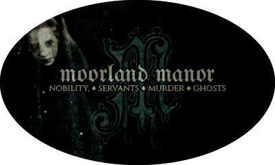 Moorland Manor: Nobility, Servants, Murder & Ghosts Mmad