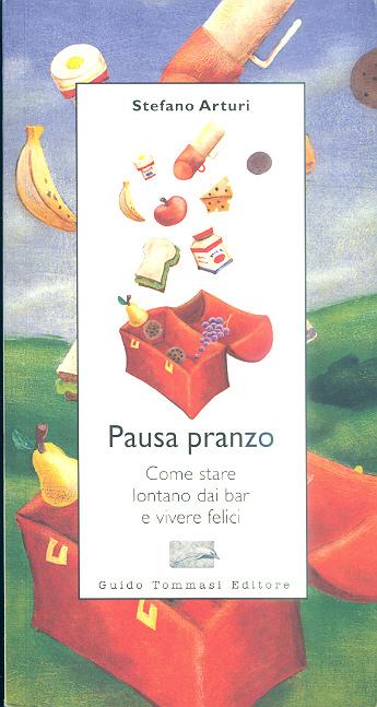 Libro di ricette e anche romanzo Pausa Pranzo ARTURI-S_pausa1