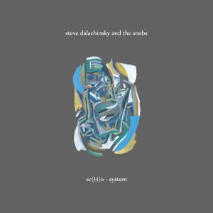 [Steve Dalachinsky & The Snobs] - ec(H)o - system Echosystem
