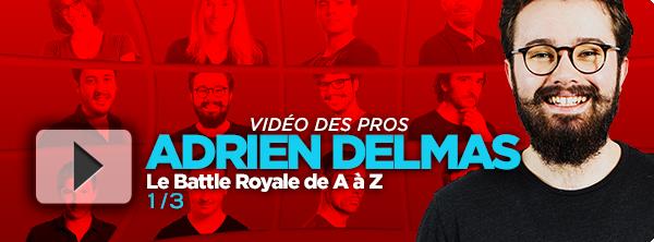 [Vidéo] Le Battle Royale de A à Z avec Adrien Delmas (1/3) 10756718485de916678a9e4