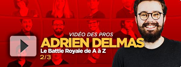 [Vidéo] Le Battle Royale de A à Z avec Adrien Delmas (2/3) 11930570335df3b310023bc