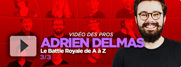 [Vidéo] Le Battle Royale de A à Z avec Adrien Delmas (3/3) 1863694965dfb55310cf9d