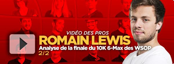 [Vidéo] Romain Lewis décortique sa finale du 10K 6-Max des WSOP (2/2) 14759510835dd7cbf5250c7