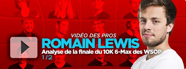 [Vidéo] Romain Lewis en TF du 10K 6-Max des WSOP 8686083145dc43252e9046
