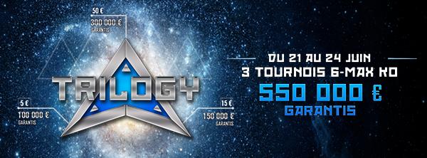 TRILOGY 6-max KO – 550 000 € garantis ! 19377264935ee9df630bc1f