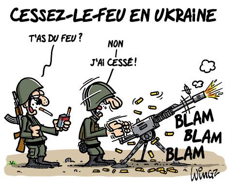 A RIRE OU EN PLEURER OU REVUE DE PRESSE SATIRIQUE - Page 23 Cessez-le-feu-ukraine