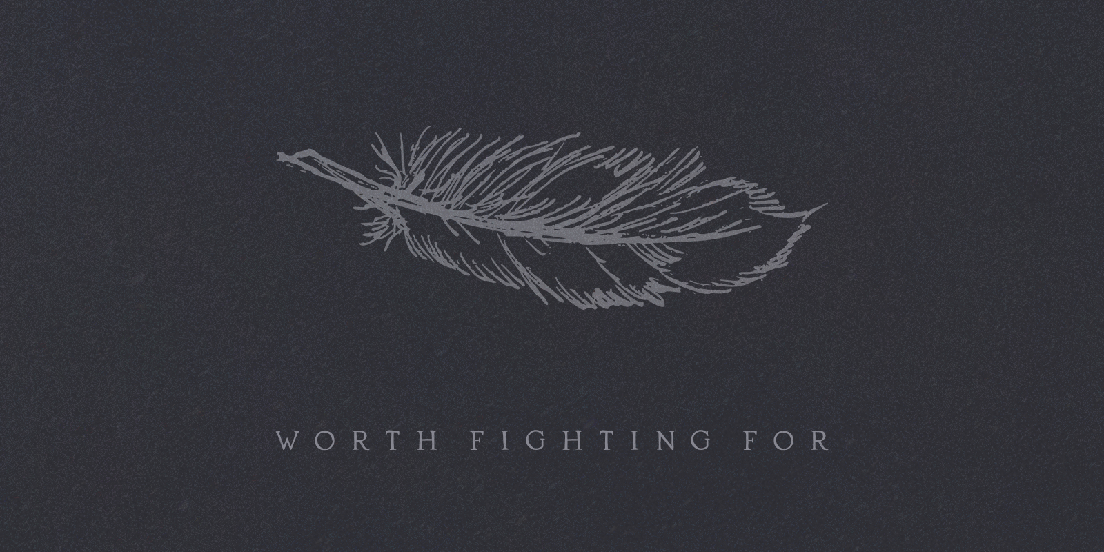 WORTH FIGHTING FOR.