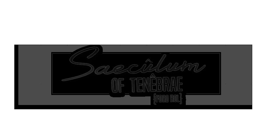Saecûlum of Tenêbrae