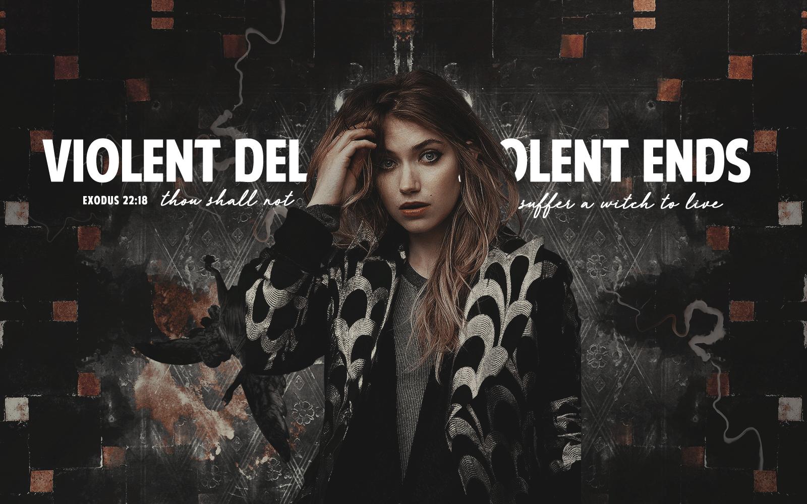 VIOLENT DELIGHTS / VIOLENT ENDS