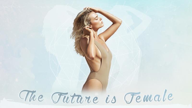 • the future is female •