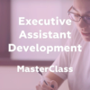 Executive Assistant Development MasterClass